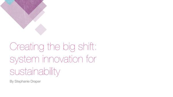 Creating the big shift: system innovation for sustainability