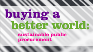 Buying a better world: sustainable public procurement